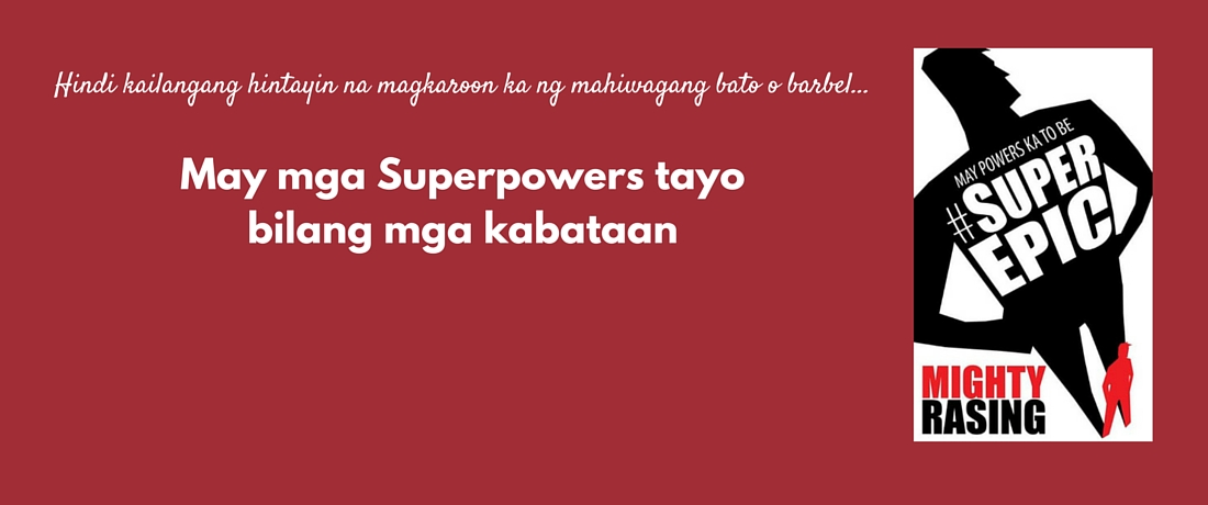 May Powers Ka to be #SuperEpic by Mighty Rasing